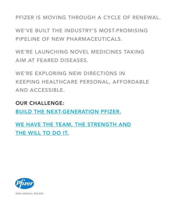 PFIZER IS MOVING THROUGH A CYCLE OF RENEWAL.  WE'VE BUILT THE INDUSTRY'S MOST-PROMISING PIPELINE OF NEW PHARMACEUTICALS.  ...