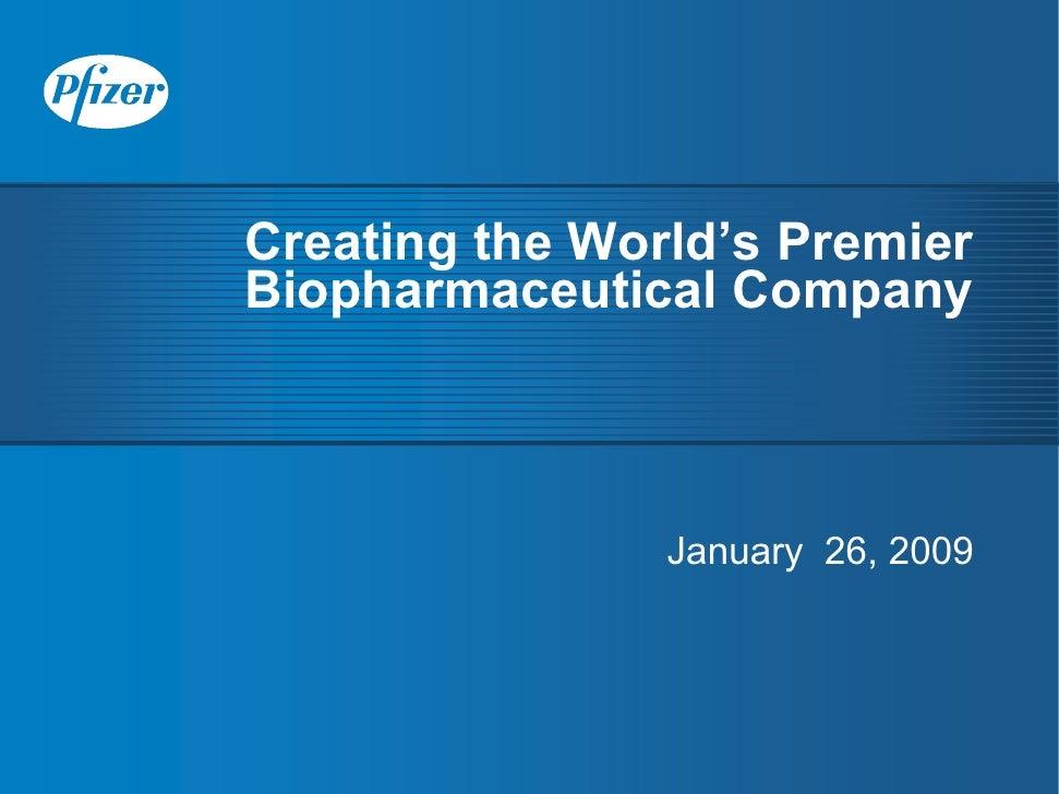 Creating the World's Premier Biopharmaceutical Company                    January 26, 2009