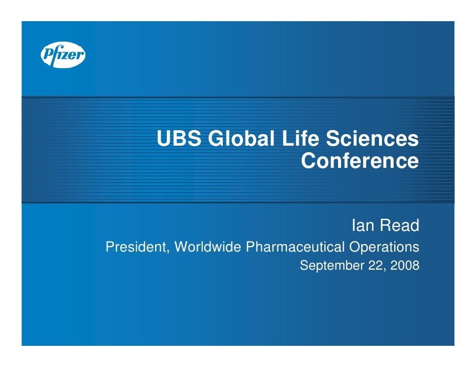 UBS Global Life Sciences                     Conference                                     Ian Read President, Worldwide ...
