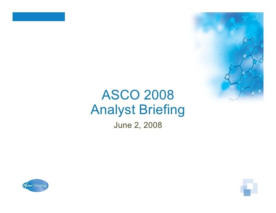 ASCO 2008 Analyst Briefing    June 2, 2008