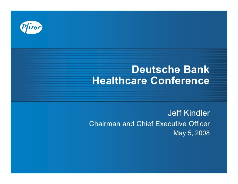 Deutsche Bank Healthcare Conference                         Jeff Kindler Chairman and Chief Executive Officer             ...