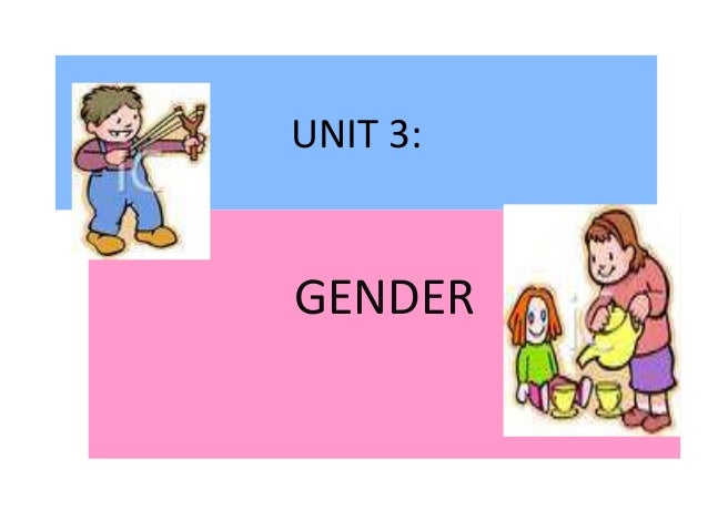 UNIT 3: GENDER