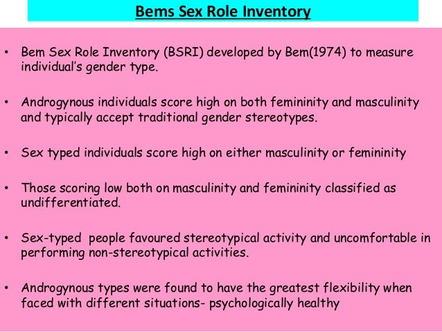 Bems Sex Role Inventory • Bem Sex Role Inventory (BSRI) developed by Bem(1974) to measure individual's gender type. • Andr...