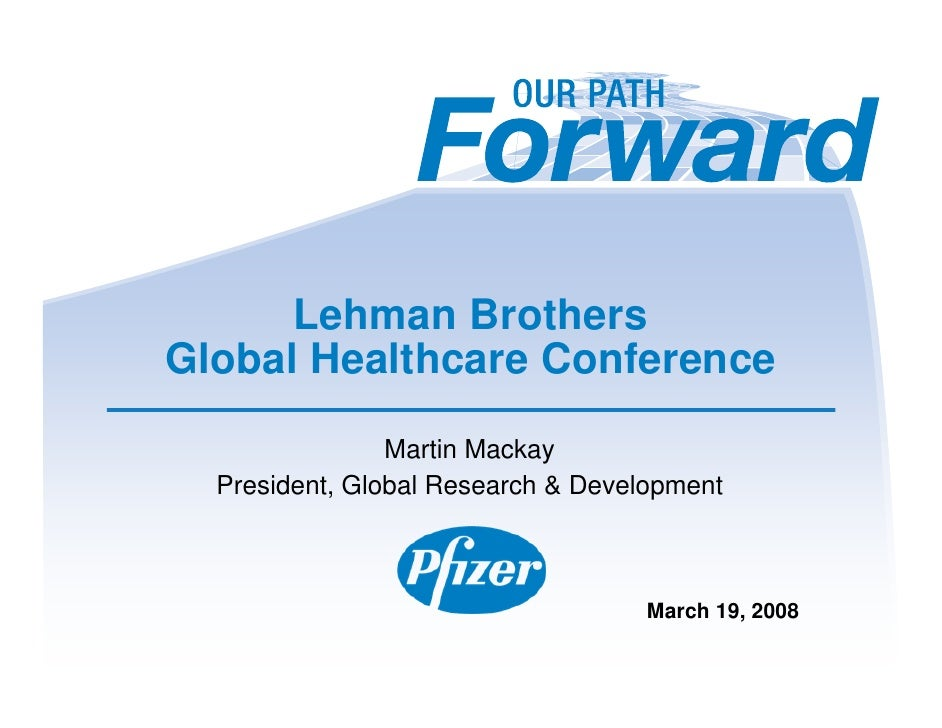 Lehman Brothers Global Healthcare Conference                 Martin Mackay   President, Global Research & Development     ...
