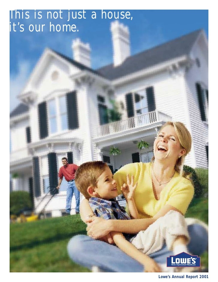 This is not just a house, it's our home.                                 Lowe's Annual Report 2001