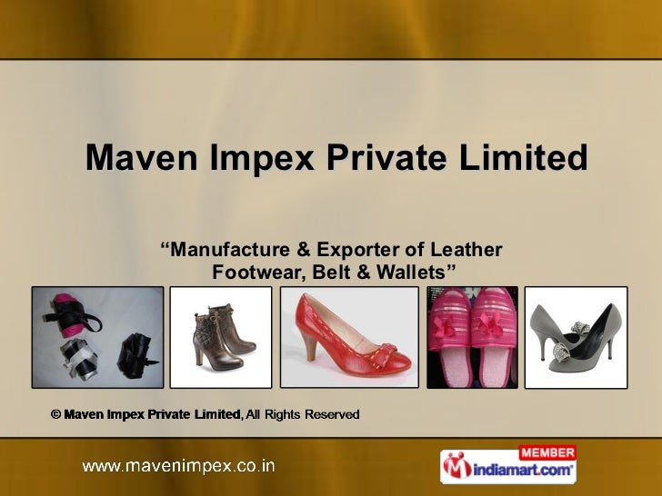 "Maven Impex Private Limited "" Manufacture & Exporter of Leather  Footwear, Belt & Wallets"""