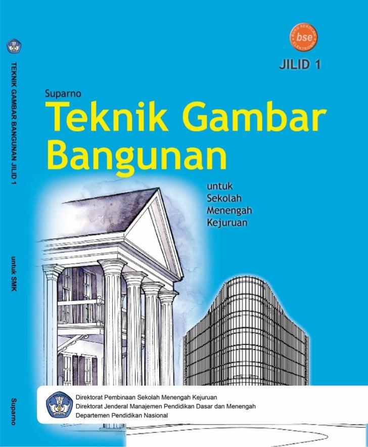 Suparno      TEKNIK  GAMBAR  BANGUNAN  JILID 1    SMK               Direktorat Pembinaan Sekolah Menengah Kejuruan        ...