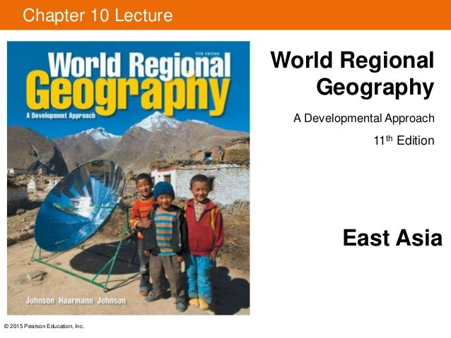 © 2015 Pearson Education, Inc. Chapter 10 Lecture World Regional Geography A Developmental Approach 11th Edition East Asia