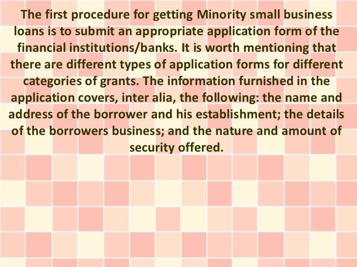 The first procedure for getting Minority small business loans is to submit an appropriate application form of the  financi...