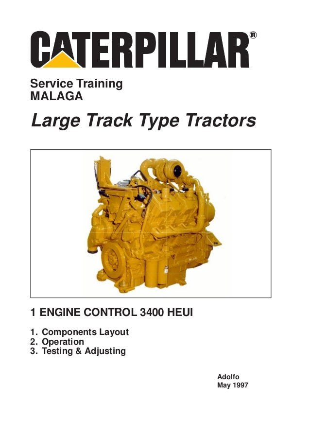 Service TrainingMALAGALarge Track Type Tractors1 ENGINE CONTROL 3400 HEUI1. Components Layout2. Operation3. Testing & Adju...