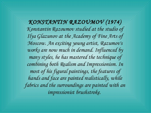 KONSTANTIN RAZOUMOV (1974) Konstantin Razoumov studied at the studio of Ilya Glazunov at the Academy of Fine Arts of Mosco...