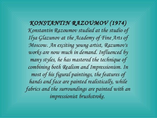 KONSTANTIN RAZOUMOV (1974) Konstantin Razoumov studied at the studio of Ilya Glazunov at the Academy of Fine Arts of Mosco...