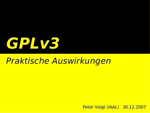 GPLv3Praktische AuswirkungenPeter Voigt (IAAL) 30.12.2007