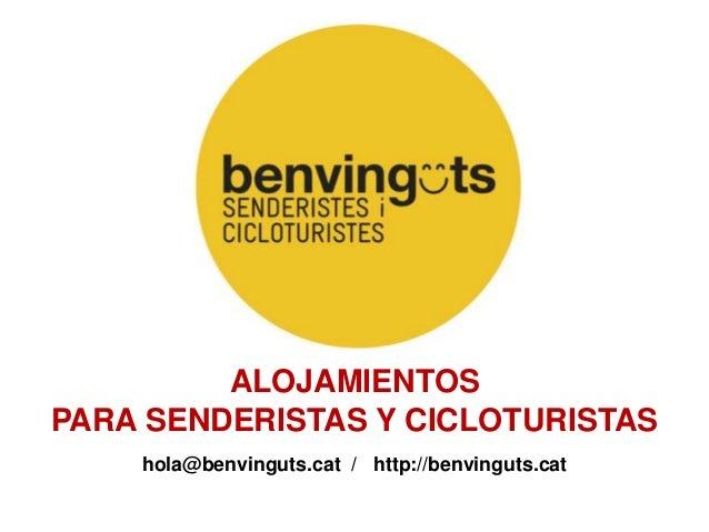 ALOJAMIENTOS PARA SENDERISTAS Y CICLOTURISTAS hola@benvinguts.cat / http://benvinguts.cat