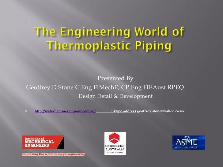 <ul><li>Presented By </li></ul><ul><li>Geoffrey D Stone C.Eng FIMechE; CP Eng FIEAust RPEQ </li></ul><ul><li>Design Detail...