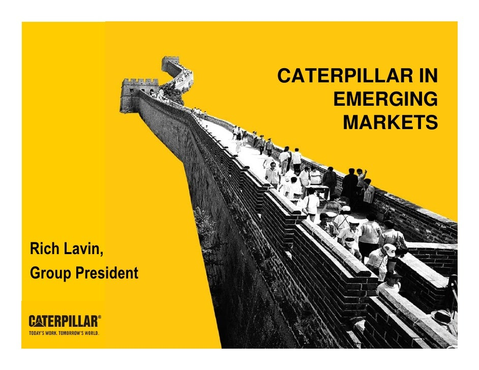 CATERPILLAR IN                       EMERGING                        MARKETS     Rich Lavin, Group President