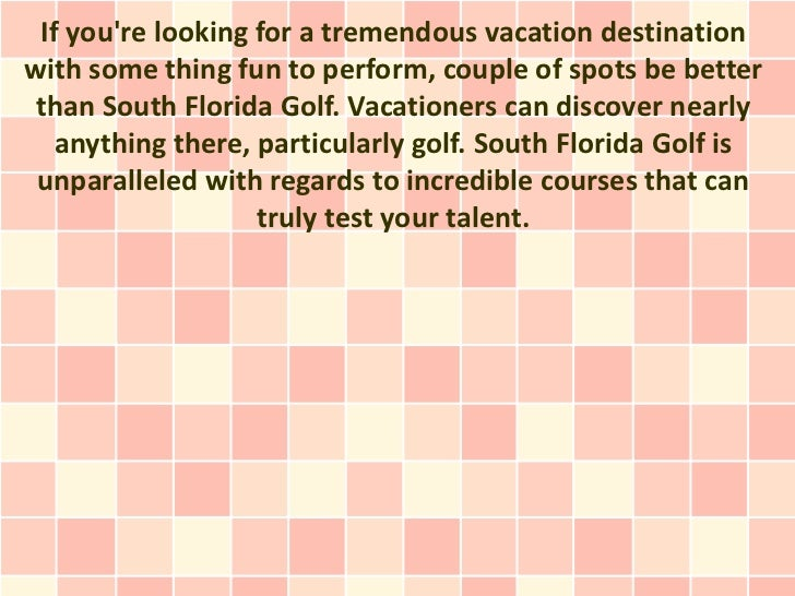 If youre looking for a tremendous vacation destinationwith some thing fun to perform, couple of spots be better than South...