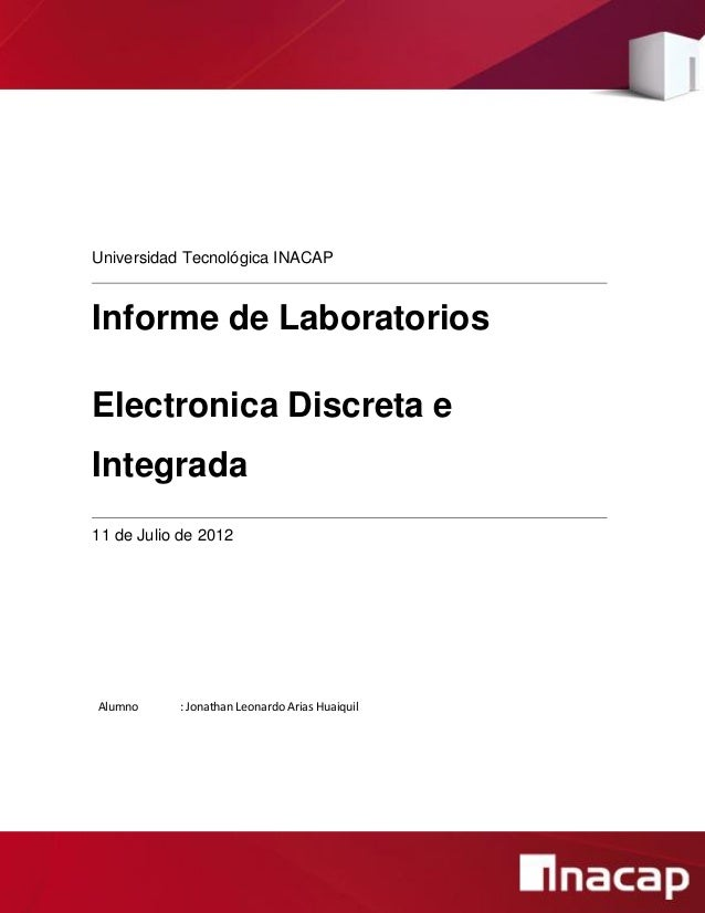 Universidad Tecnológica INACAP  Informe de Laboratorios Electronica Discreta e Integrada 11 de Julio de 2012  Alumno  : Jo...