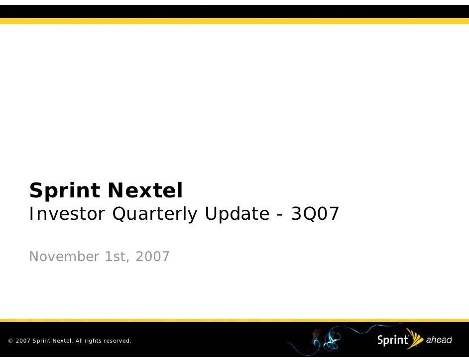 Sprint Nextel        Investor Quarterly Update - 3Q07         November 1st, 2007     © 2007 Sprint Nextel. All rights rese...