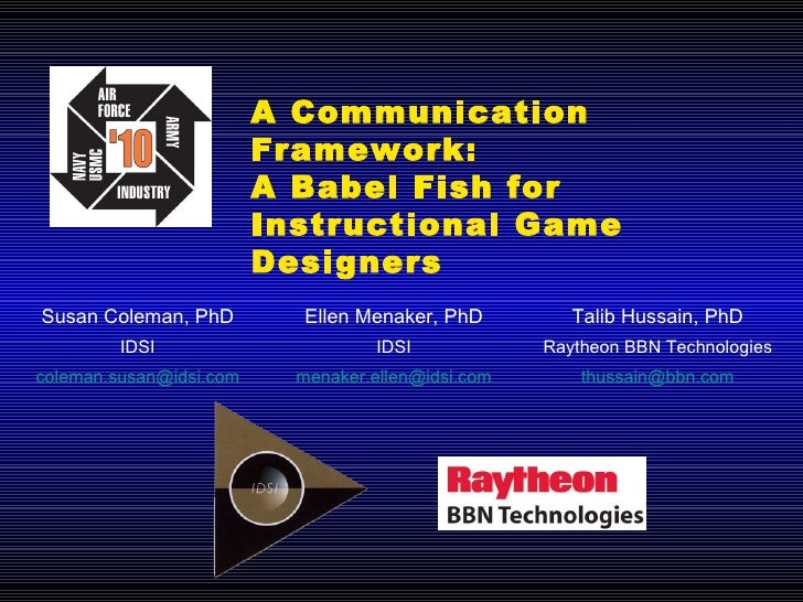 A Communication Framework: A Babel Fish for  Instructional Game Designers [email_address] [email_address] [email_address] ...