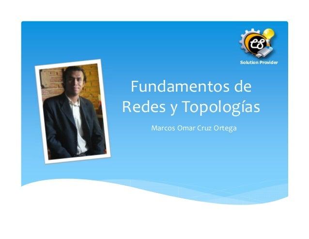 Solution Provider Fundamentos deRedes y Topologías   Marcos Omar Cruz Ortega