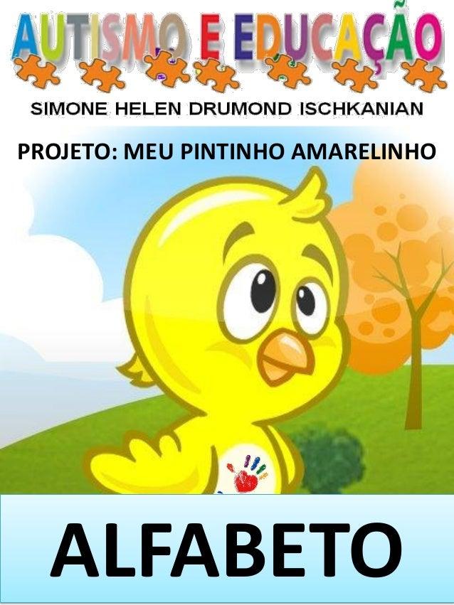 PROJETO: MEU PINTINHO AMARELINHO  ALFABETO