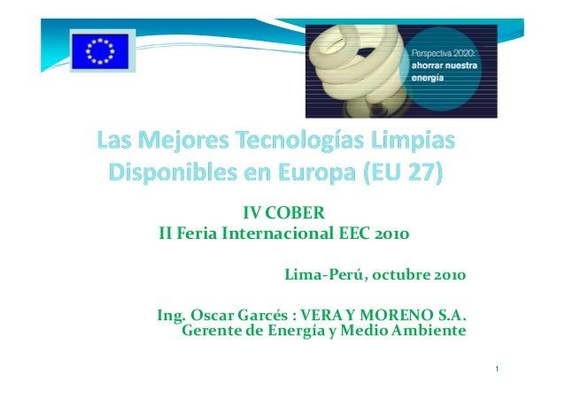 IV COBER II Feria Internacional EEC 2010 Lima-Perú, octubre 2010 Ing. Oscar Garcés : VERA Y MORENO S.A. Gerente de Energía...