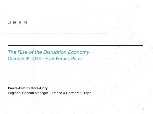 The Rise of the Disruption Economy October 9th 2013 – HUB Forum, Paris  Pierre-Dimitri Gore-Coty Regional General Manager ...