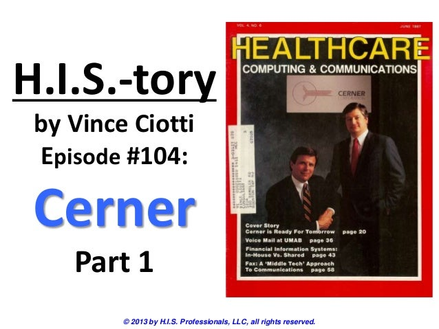 H.I.S.-tory by Vince Ciotti Episode #104: Cerner Part 1 © 2013 by H.I.S. Professionals, LLC, all rights reserved.