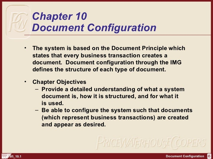 Chapter 10 Document Configuration <ul><li>The system is based on the Document Principle which states that every business t...