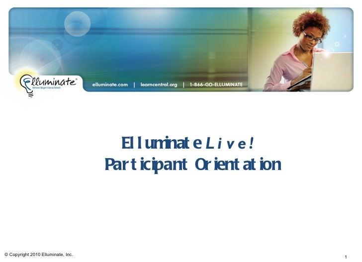 Elluminate  Live!  Participant Orientation © Copyright 2010 Elluminate, Inc.