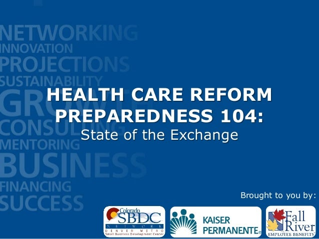 HEALTH CARE REFORMPREPAREDNESS 104:State of the ExchangeBrought to you by: