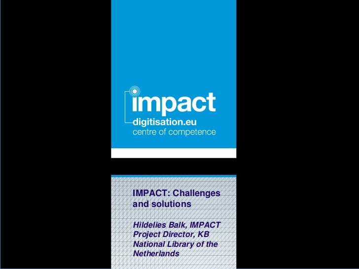 Click to edit document nameIMPACT: Challengesand solutionsHildelies Balk, IMPACTProject Director, KBNational Library of th...