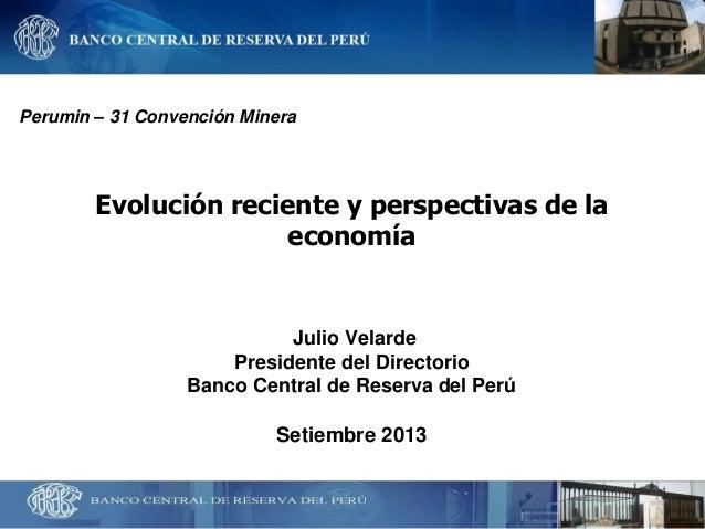 Evolución reciente y perspectivas de la economía  Julio Velarde Presidente del Directorio  Banco Central de Reserva del Pe...