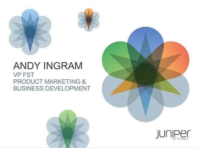 11 Copyright © 2009 Juniper Networks, Inc. www.juniper.net ANDY INGRAM VP FST PRODUCT MARKETING & BUSINESS DEVELOPMENT