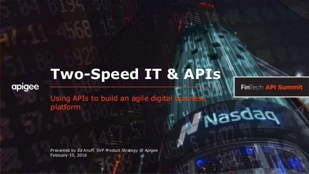 Two-Speed IT & APIs Using APIs to build an agile digital business platform Presented by Ed Anuff, SVP Product Strategy @ A...