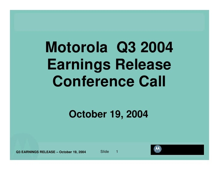 Motorola Q3 2004                Earnings Release                 Conference Call                              October 19, ...