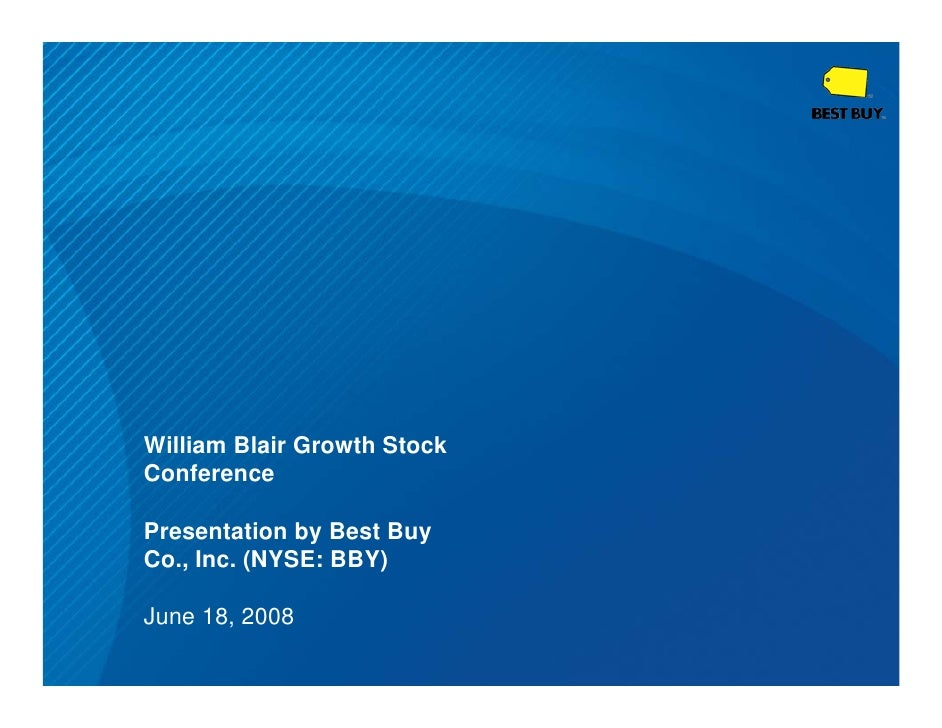William Blair Growth Stock Conference  Presentation by Best Buy Co., Inc. (NYSE: BBY)  June 18, 2008