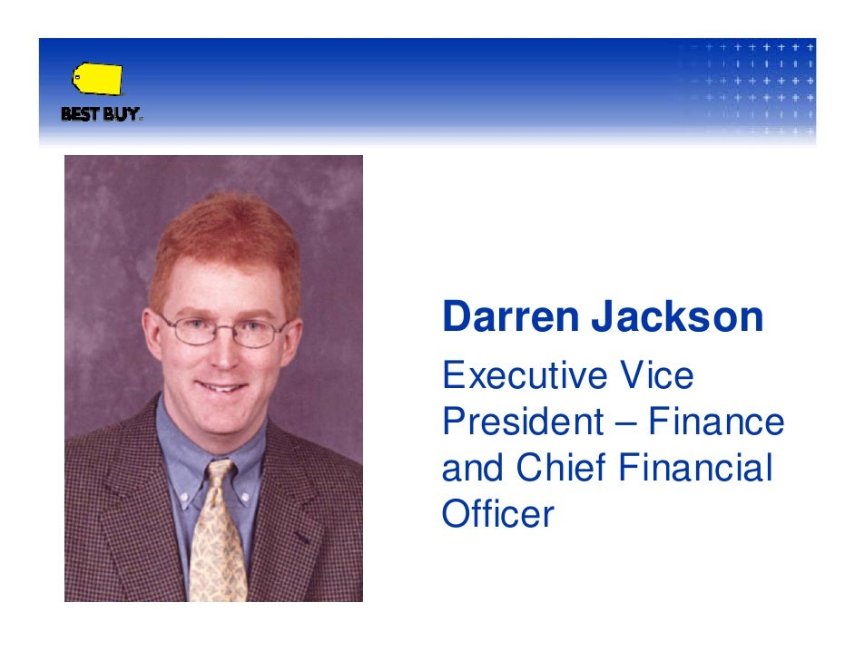 Darren Jackson Executive Vice President – Finance and Chief Financial Officer