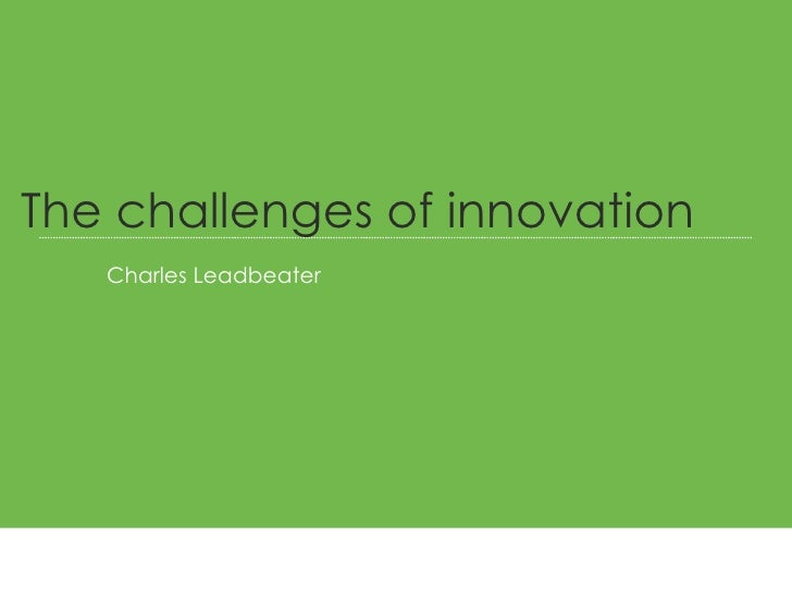 Charles Leadbeater  The challenges of innovation