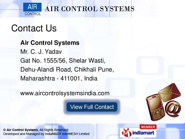 Contact Us  Air Control Systems  Mr. C. J. Yadav  Gat No. 1555/56, Shelar Wasti,  Dehu-Alandi Road, Chikhali Pune,  Mahara...