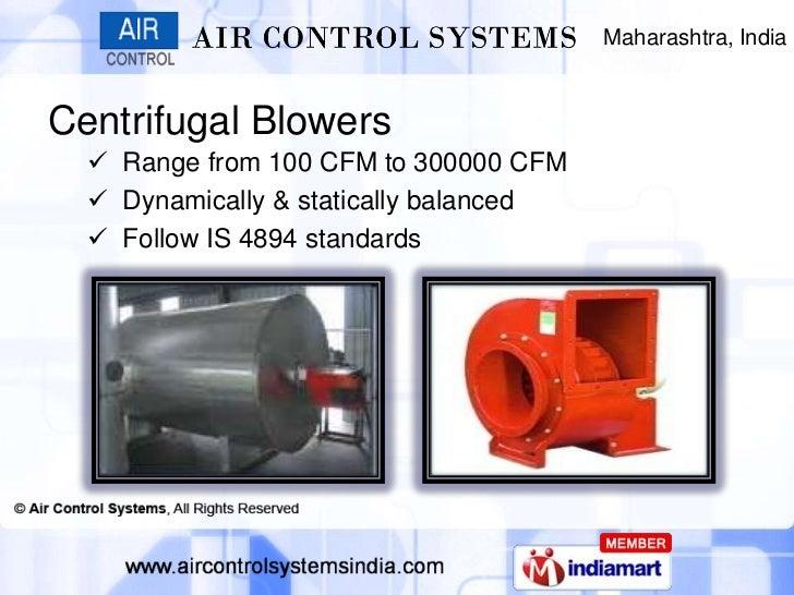 Maharashtra, IndiaCentrifugal Blowers   Range from 100 CFM to 300000 CFM   Dynamically & statically balanced   Follow I...