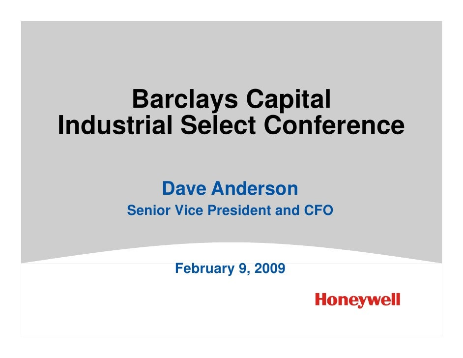 Barclays Capital Industrial Select Conference           Dave Anderson      Senior Vice President and CFO               Feb...
