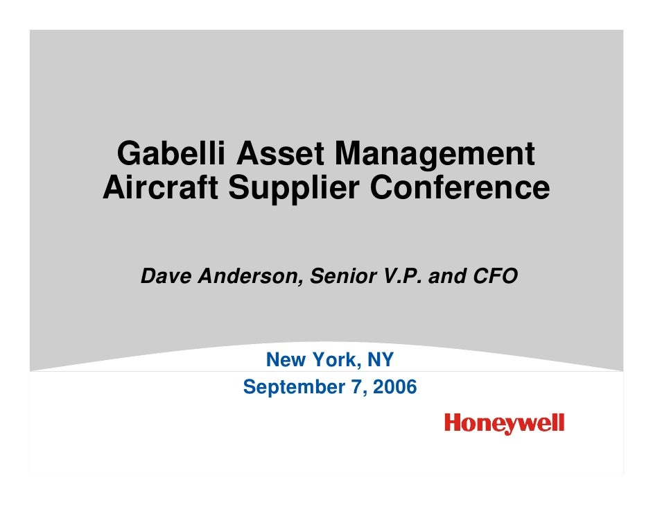 Gabelli Asset Management Aircraft Supplier Conference    Dave Anderson, Senior V.P. and CFO                New York, NY   ...