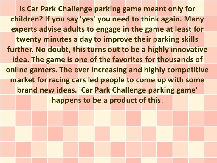 Is Car Park Challenge parking game meant only for children? If you say yes you need to think again. Many experts advise ad...