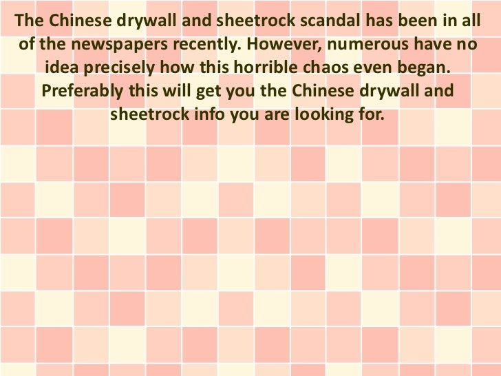 The Chinese drywall and sheetrock scandal has been in allof the newspapers recently. However, numerous have no    idea pre...