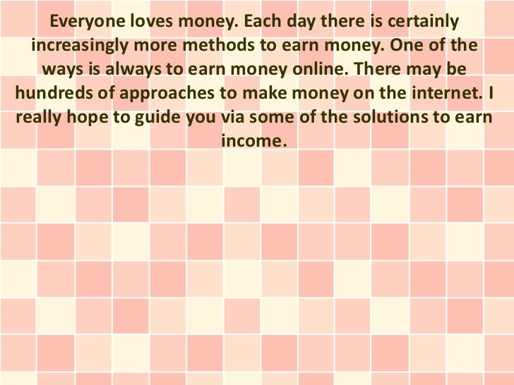 Everyone loves money. Each day there is certainly  increasingly more methods to earn money. One of the    ways is always t...