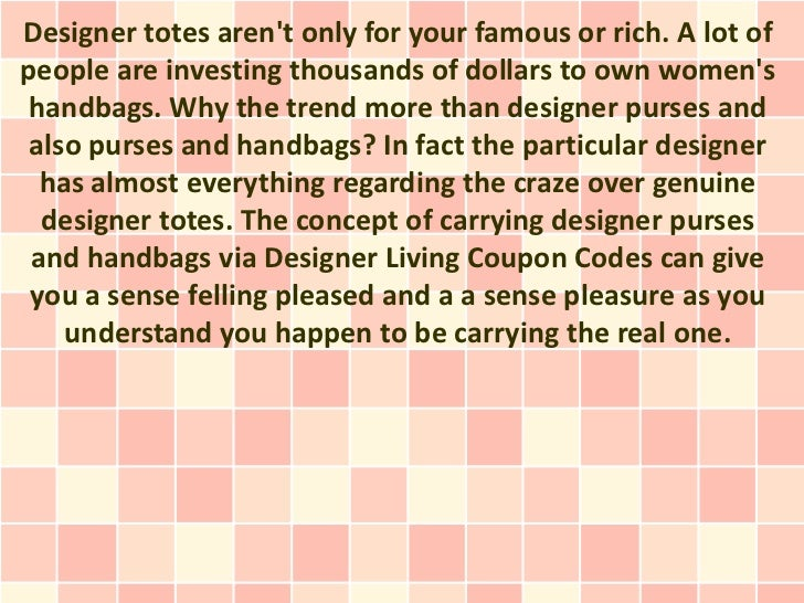 Designer totes arent only for your famous or rich. A lot ofpeople are investing thousands of dollars to own womens handbag...