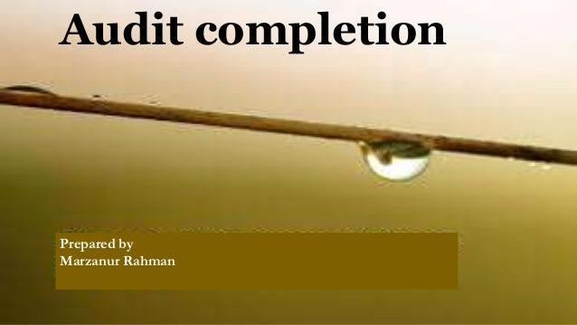 Prepared by Marzanur Rahman Audit completion