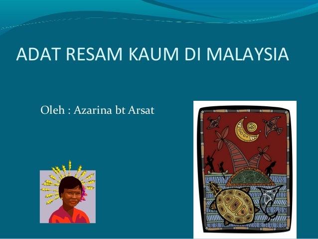 ADAT RESAM KAUM DI MALAYSIA  Oleh : Azarina bt Arsat